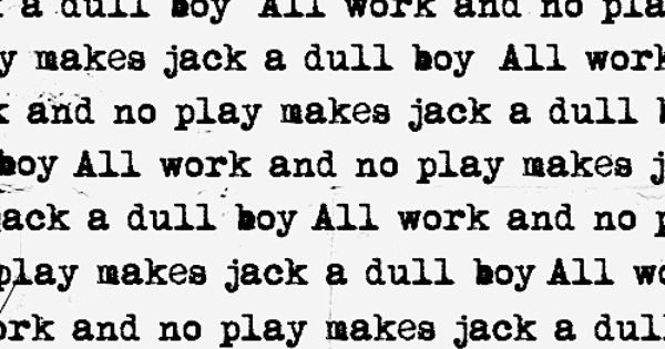 all work and no play make jack a